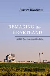 Remaking the HeartlandMiddle America since the 1950s