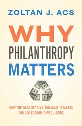 Why Philanthropy MattersHow the Wealthy Give, and What It Means for Our Economic Well-Being