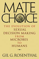 Mate ChoiceThe Evolution of Sexual Decision Making from Microbes to Humans