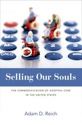 Selling Our SoulsThe Commodification of Hospital Care in the United States