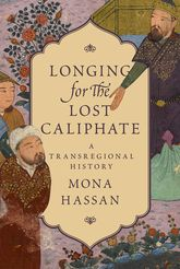 Longing for the Lost CaliphateA Transregional History
