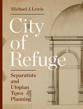 City of RefugeSeparatists and Utopian Town Planning