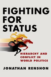 Fighting for StatusHierarchy and Conflict in World Politics