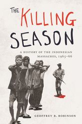 The Killing SeasonA History of the Indonesian Massacres, 1965-66